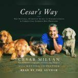 Cesar's Way The Natural, Everyday Guide to Understanding and Correcting Common Dog Problems, Cesar Millan