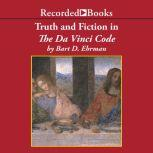 Truth and Fiction in The Da Vinci Code A Historian Reveals What We Really Know About Jesus, Mary Magdalene, and Constantine, Bart D. Ehrman