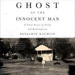 Ghost of the Innocent Man A True Story of Trial and Redemption, Benjamin Rachlin