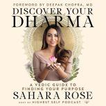 Discover Your Dharma A Vedic Guide to Living Your Best Life, Sahara Rose