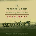 In Pharaoh's Army Memories of the Lost War, Tobias Wolff