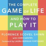The Complete Game of Life and How to Play It The Classic Text with Commentary, Study Questions, Action Items, and Much More, Chris Gentry