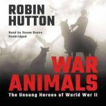 War Animals The Unsung Heroes of World War II, Robin Hutton