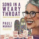 Song in a Weary Throat Memoir of an American Pilgrimage, Pauli Murray
