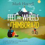 Feet and Wheels to Chimborazo A unique climbing and cycling adventure to the summit of Ecuador, Mark Horrell