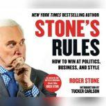 Stone's Rules How to Win at Politics, Business, and Style, Roger Stone