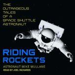 Riding Rockets The Outrageous Tales of a Space Shuttle Astronaut, Mike Mullane