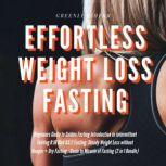 Effortless Weight Loss Fasting Beginners Guide to Golden Fasting  Introduction to Intermittent Fasting 8:16 Diet &5:2 Fasting Steady Weight Loss without Hunger + Dry Fasting, Greenleatherr