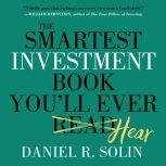 The Smartest Investment Book You'll Ever Read The Simple, Stress-Free Way to Reach You, Dan Solin