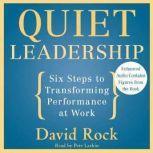Quiet Leadership Six Steps to Transforming Performance at Work, David Rock