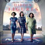 Hidden Figures The American Dream and the Untold Story of the Black Women Mathematicians Who Helped Win the Space Race, Margot Lee Shetterly