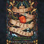 All the Ever Afters The Untold Story of Cinderella's Stepmother, Danielle Teller