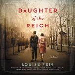 Daughter of the Reich A Novel, Louise Fein
