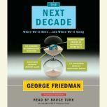 The Next Decade Where We've Been . . . and Where We're Going, George Friedman