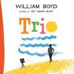 Trio A Novel, William Boyd