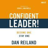 Confident Leader! Become One, Stay One, Dan Reiland