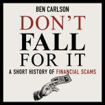 Don't Fall For It A Short History of Financial Scams, Ben Carlson