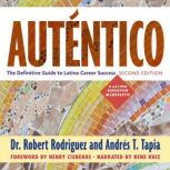 Autentico, Second Edition The Definitive Guide to Latino Career Success, Robert Rodriguez