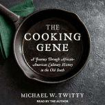 The Cooking Gene A Journey Through African-american Culinary History in the Old South, Michael W. Twitty