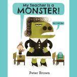 My Teacher Is a Monster! (No, I Am Not.), Peter Brown