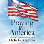 Praying for America 40 Inspiring Stories and Prayers for Our Nation, Dr. Robert Jeffress