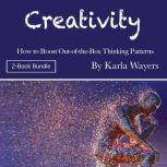 Creativity How to Boost Out-of-the-Box Thinking Patterns, Karla Wayers