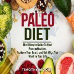 Paleo Diet: Lose Weight And Get Healthy With This Proven Lifestyle System, Timothy Moore
