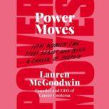 Power Moves How Women Can Pivot, Reboot, and Build a Career of Purpose, Lauren McGoodwin