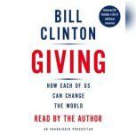 Giving How Each of Us Can Change the World, Bill Clinton
