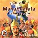 Crux of Mahabharata for busy people Insightful rendering of the biggest Epic ever known, Dr. King