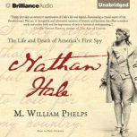 Nathan Hale The Life and Death of America's First Spy, M. William Phelps