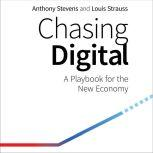 Chasing Digital A Playbook for the New Economy, Anthony Stevens
