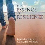 The Essence of Resilience Stories of Triumph over Trauma, Tanya Lauer