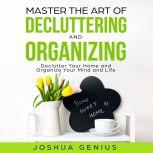 Master the Art of Decluttering and Organizing, Joshua Genius