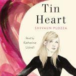 Tin Heart A Novel, Shivaun Plozza