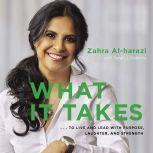 What It Takes: To Live And Lead with Purpose, Laughter, and Strength, Zahra Al-harazi with Sarah J Robbins