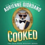Cooked A Fast-Paced, Laugh-out-Loud Cozy Culinary Mystery, Adrienne Giordano