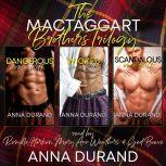 The MacTaggart Brothers Trilogy Hot Scots Books 1-3, Anna Durand