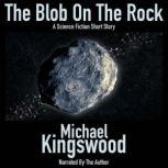 The Blob On The Rock Author Narration Edition, Michael Kingswood
