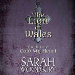 Cold My Heart The Lion of Wales Series, Sarah Woodbury