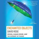 Enchanted Objects Design, Human Desire, and the Internet of Things, David Rose