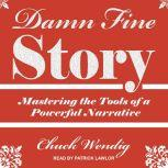 Damn Fine Story Mastering the Tools of a Powerful Narrative, Chuck Wendig