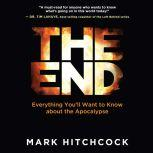 The End Everything You'll Want to Know About the Apocalypse, Mark Hitchcock