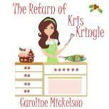The Return of Kris Kringle A Christmas Romantic Comedy, Caroline Mickelson