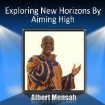 Exploring New Horizons by Aiming High, Albert Mensah CSP