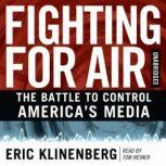Fighting for Air The Battle to Control Americas Media, Eric Klinenberg