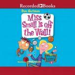 Miss Small is Off the Wall, Dan Gutman