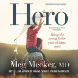 Hero Becoming the Strong Father Your Children Need, Meg Meeker, MD