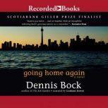 Going Home Again, Dennis Bock