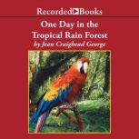 One Day in the Tropical Rain Forest, Jean Craighead George